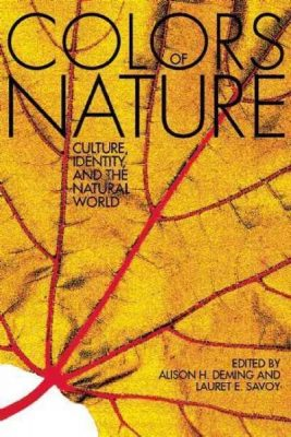 The Colors of Nature: Culture, Identity, and the Natural World, edited by Alison Hawthorne Deming and Lauret E. Savoy